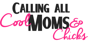 Calling All Cool Moms & Chicks